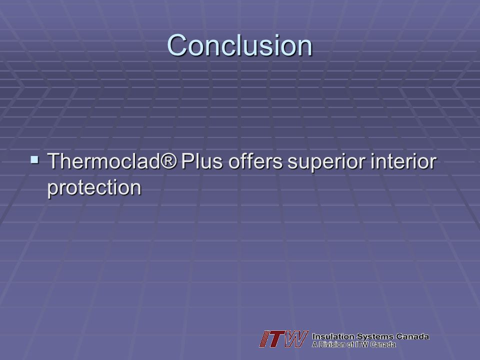Conclusion Thermoclad® Plus offers superior interior protection