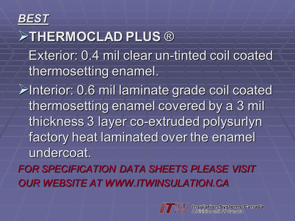 Exterior: 0.4 mil clear un-tinted coil coated thermosetting enamel.