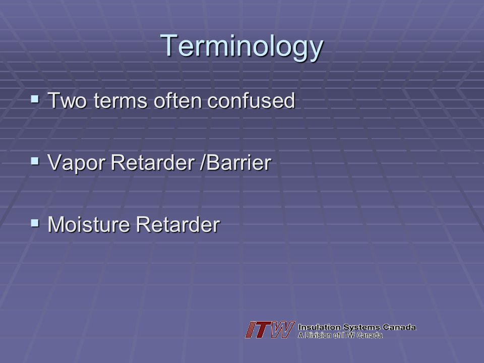 Terminology Two terms often confused Vapor Retarder /Barrier