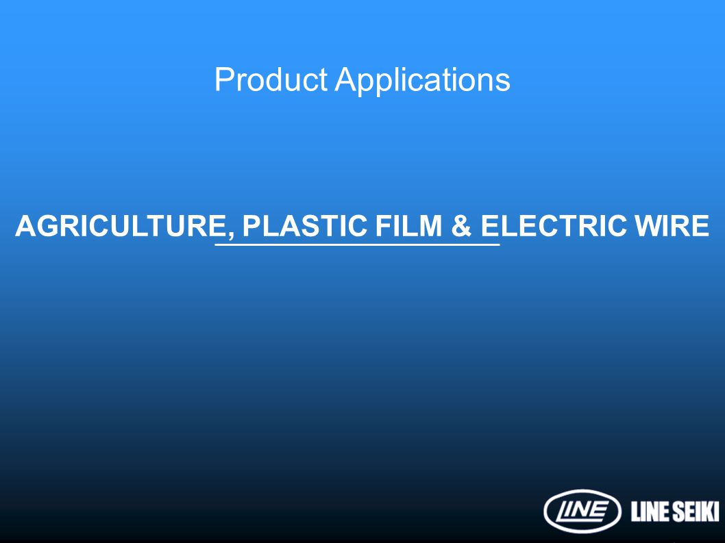 AGRICULTURE, PLASTIC FILM & ELECTRIC WIRE