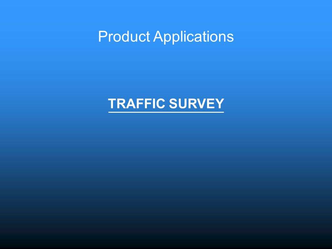 Product Applications TRAFFIC SURVEY