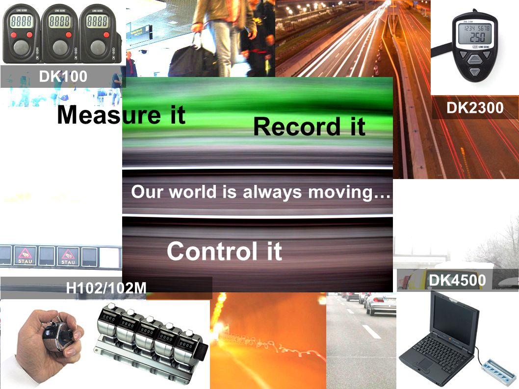 Measure it Record it Control it Our world is always moving… DK100