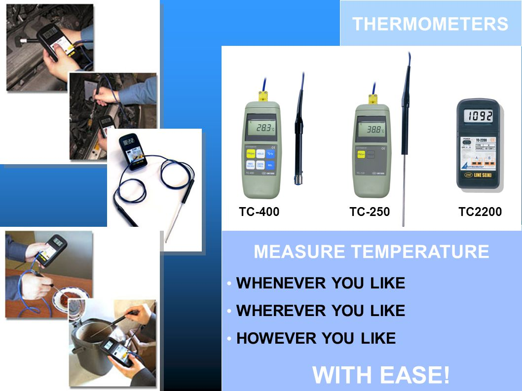 WITH EASE! THERMOMETERS MEASURE TEMPERATURE WHENEVER YOU LIKE
