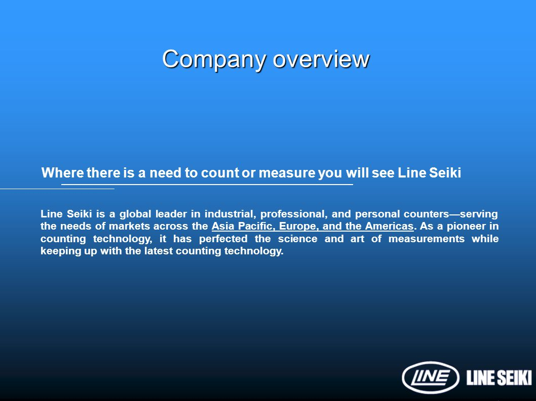 Company overview Where there is a need to count or measure you will see Line Seiki.
