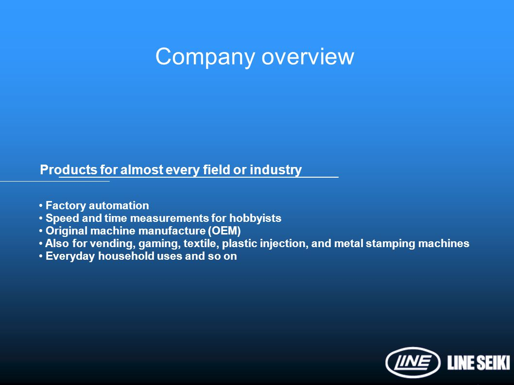 Company overview Products for almost every field or industry