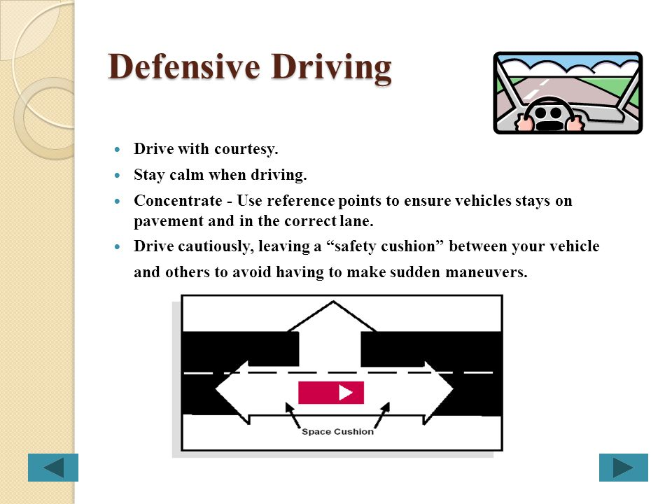 Defensive Driving Drive with courtesy. Stay calm when driving.