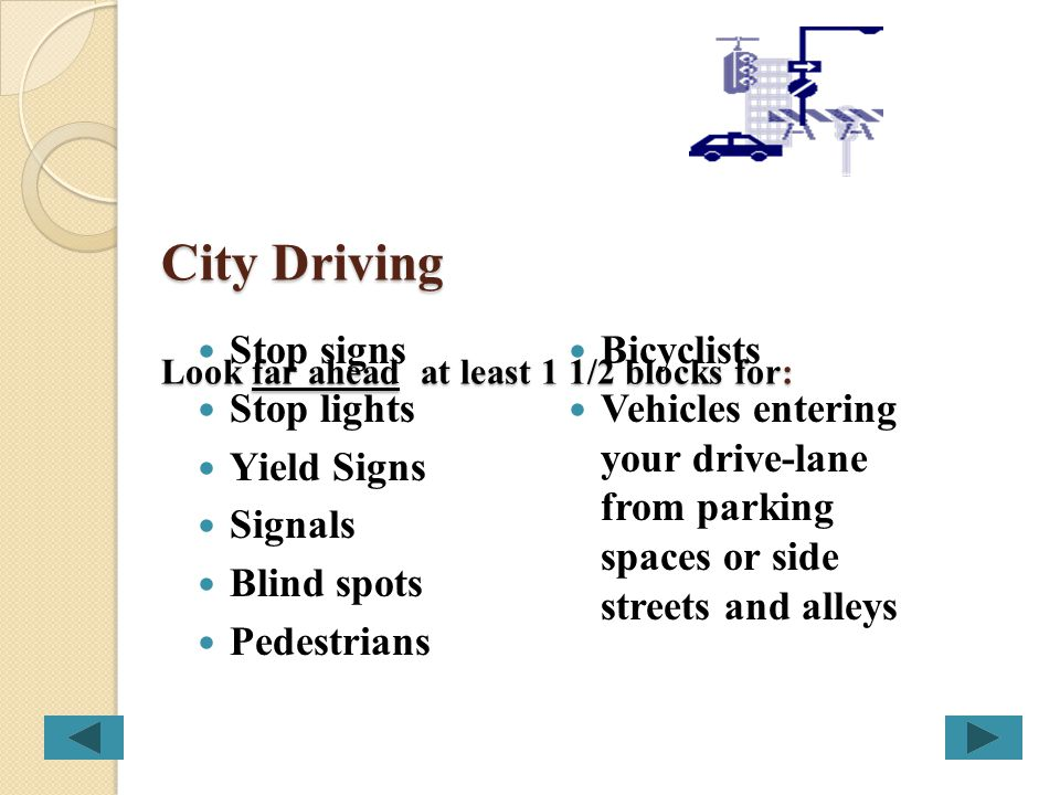 City Driving Look far ahead at least 1 1/2 blocks for: