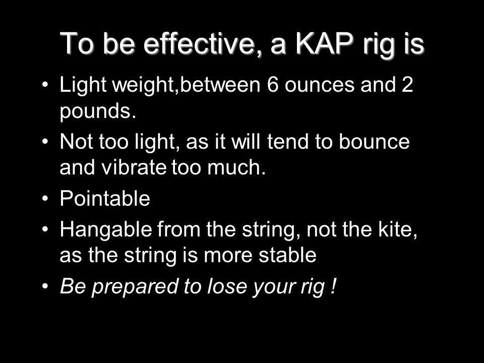 To be effective, a KAP rig is
