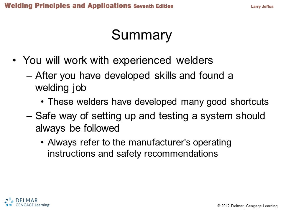 Summary You will work with experienced welders