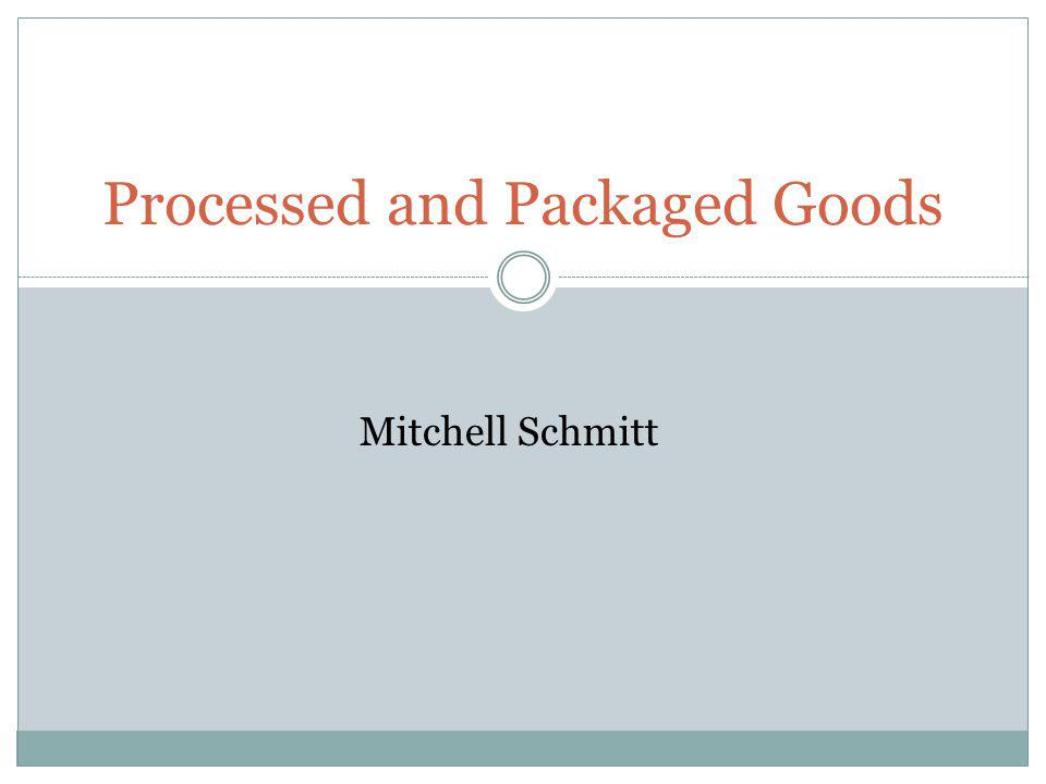Processed and Packaged Goods