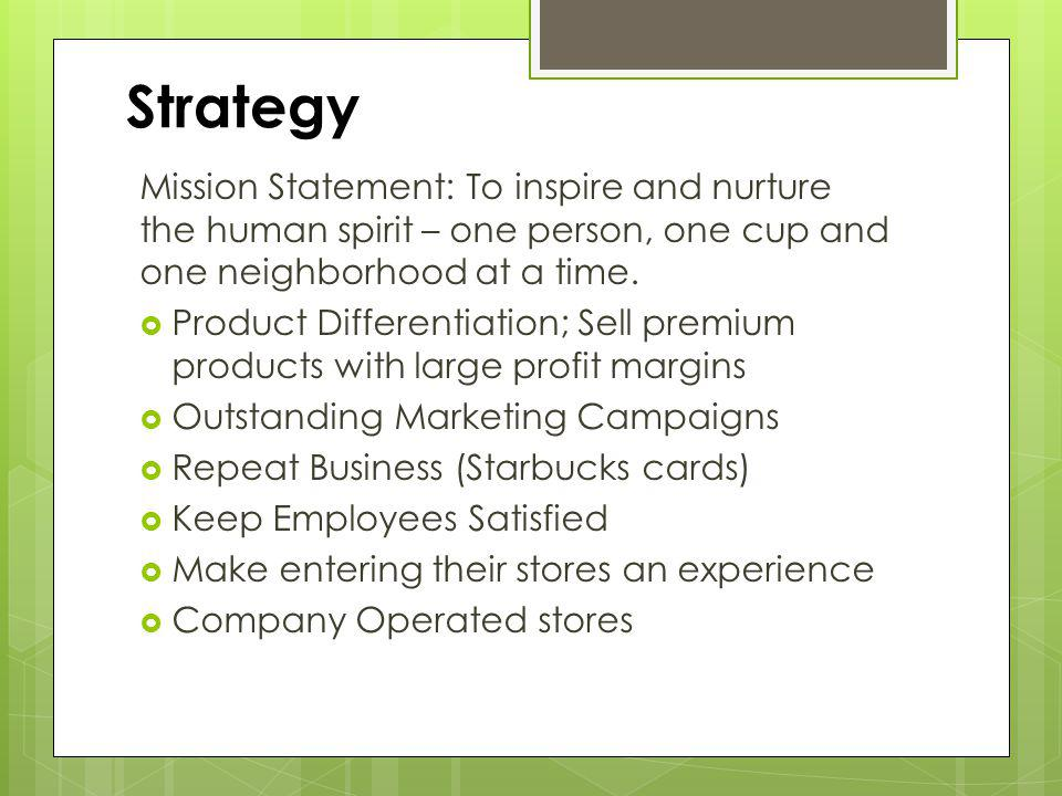 Strategy Mission Statement: To inspire and nurture the human spirit – one person, one cup and one neighborhood at a time.