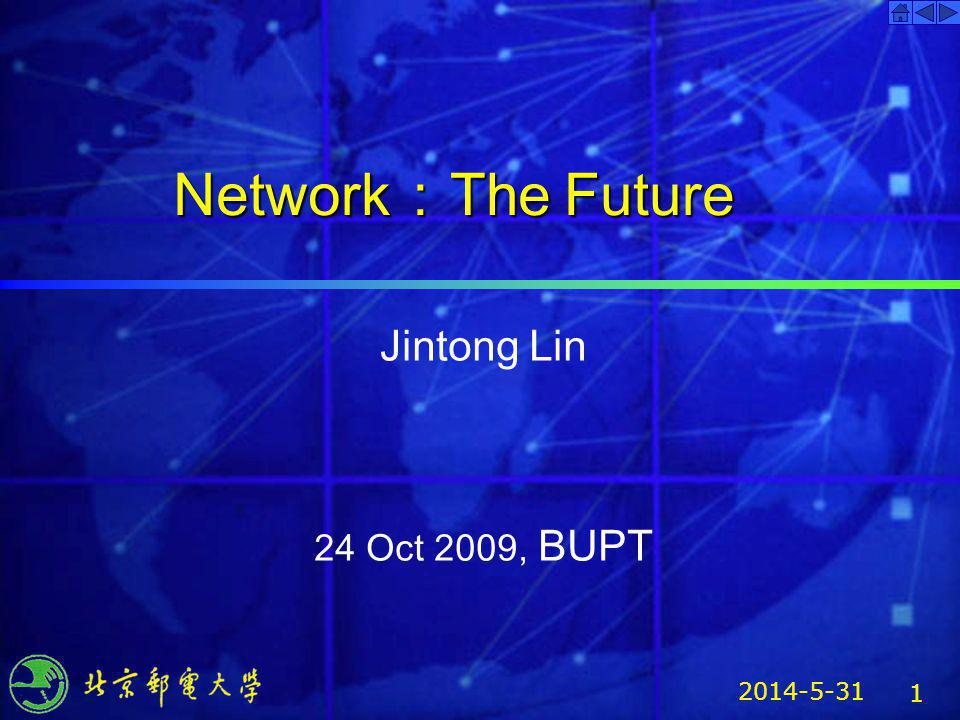 頁眉 Network:The Future Jintong Lin 24 Oct 2009, BUPT 2017/3/31