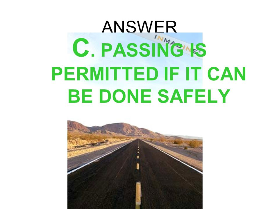 C. PASSING IS PERMITTED IF IT CAN BE DONE SAFELY