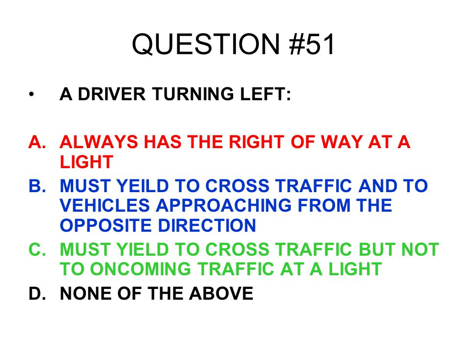 QUESTION #51 A DRIVER TURNING LEFT: