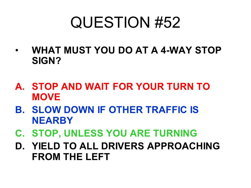 QUESTION #52 WHAT MUST YOU DO AT A 4-WAY STOP SIGN