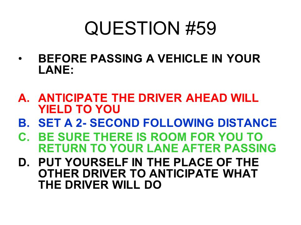 QUESTION #59 BEFORE PASSING A VEHICLE IN YOUR LANE: