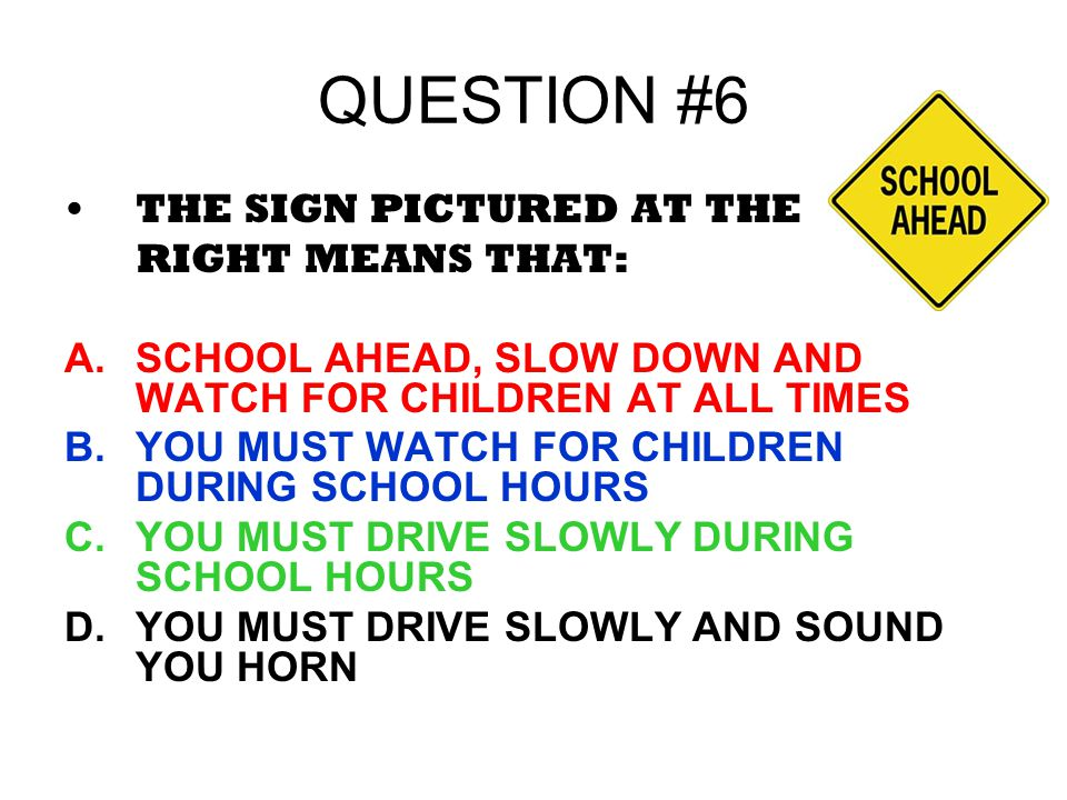 QUESTION #6 THE SIGN PICTURED AT THE RIGHT MEANS THAT: