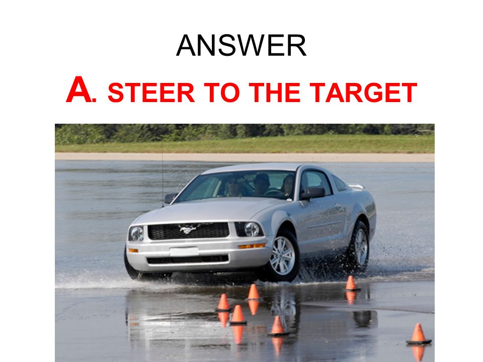 ANSWER A. STEER TO THE TARGET