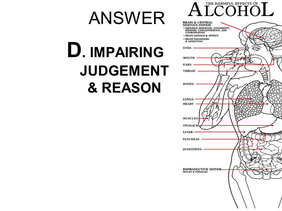 D. IMPAIRING JUDGEMENT & REASON