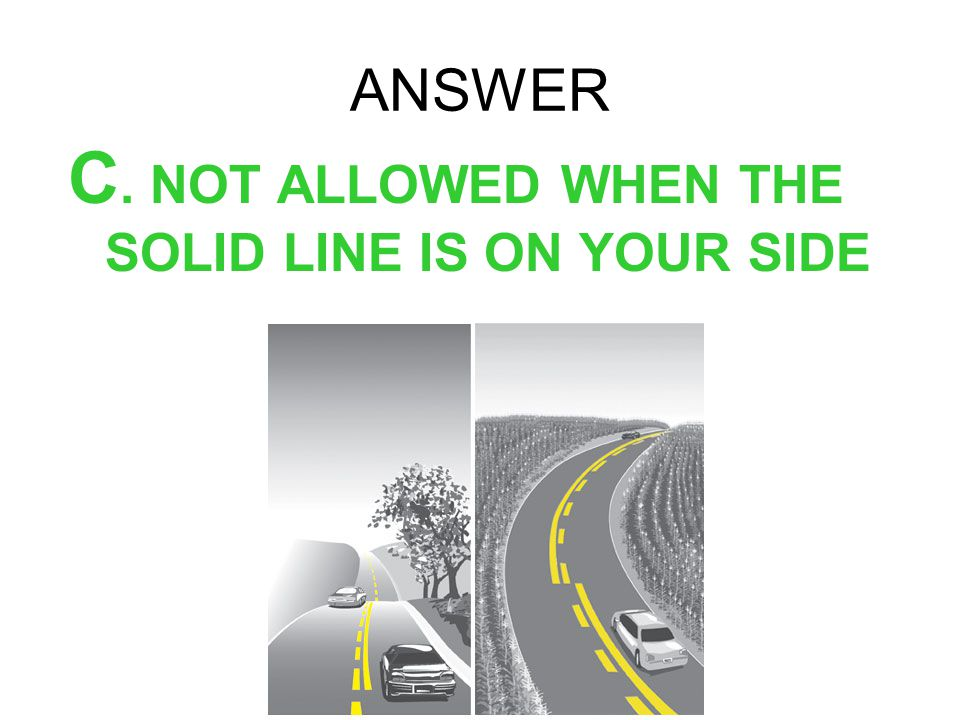 C. NOT ALLOWED WHEN THE SOLID LINE IS ON YOUR SIDE