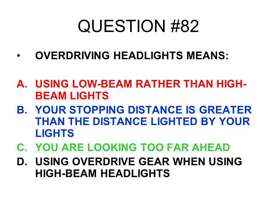 QUESTION #82 OVERDRIVING HEADLIGHTS MEANS: