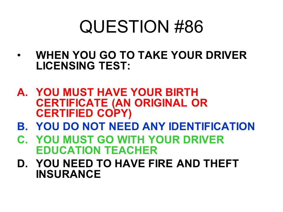 QUESTION #86 WHEN YOU GO TO TAKE YOUR DRIVER LICENSING TEST: