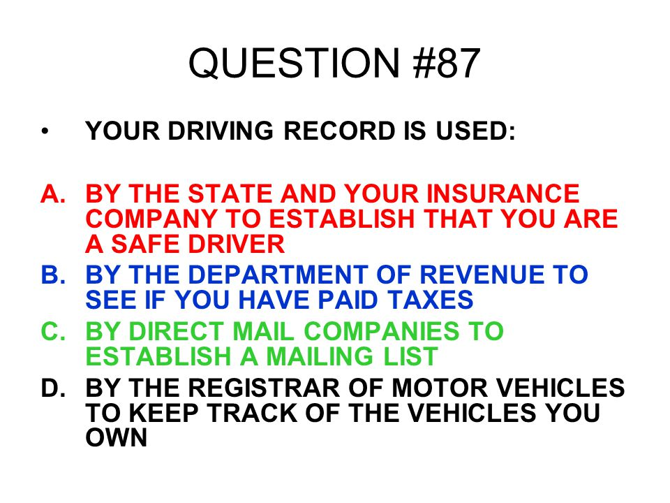 QUESTION #87 YOUR DRIVING RECORD IS USED: