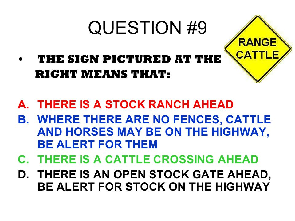 QUESTION #9 THE SIGN PICTURED AT THE RIGHT MEANS THAT: