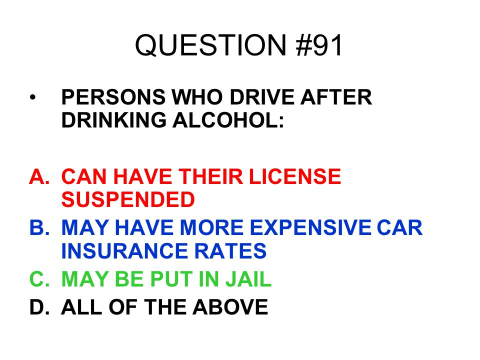 QUESTION #91 PERSONS WHO DRIVE AFTER DRINKING ALCOHOL: