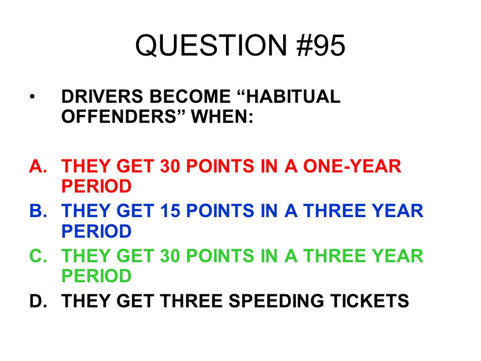 QUESTION #95 DRIVERS BECOME HABITUAL OFFENDERS WHEN: