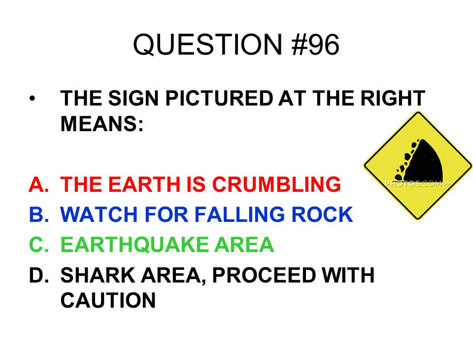 QUESTION #96 THE SIGN PICTURED AT THE RIGHT MEANS: