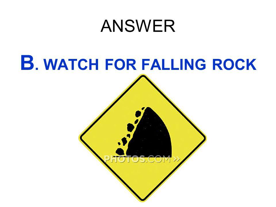 B. WATCH FOR FALLING ROCK