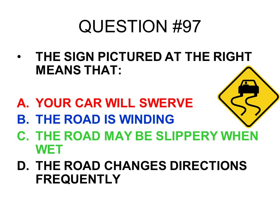 QUESTION #97 THE SIGN PICTURED AT THE RIGHT MEANS THAT: