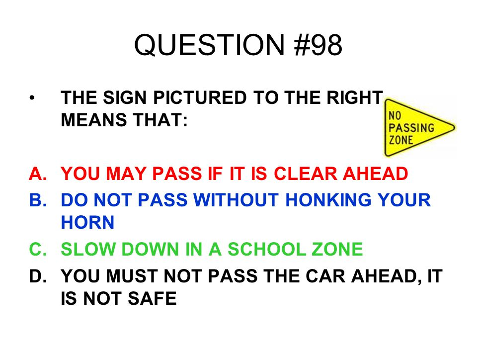 QUESTION #98 THE SIGN PICTURED TO THE RIGHT MEANS THAT: