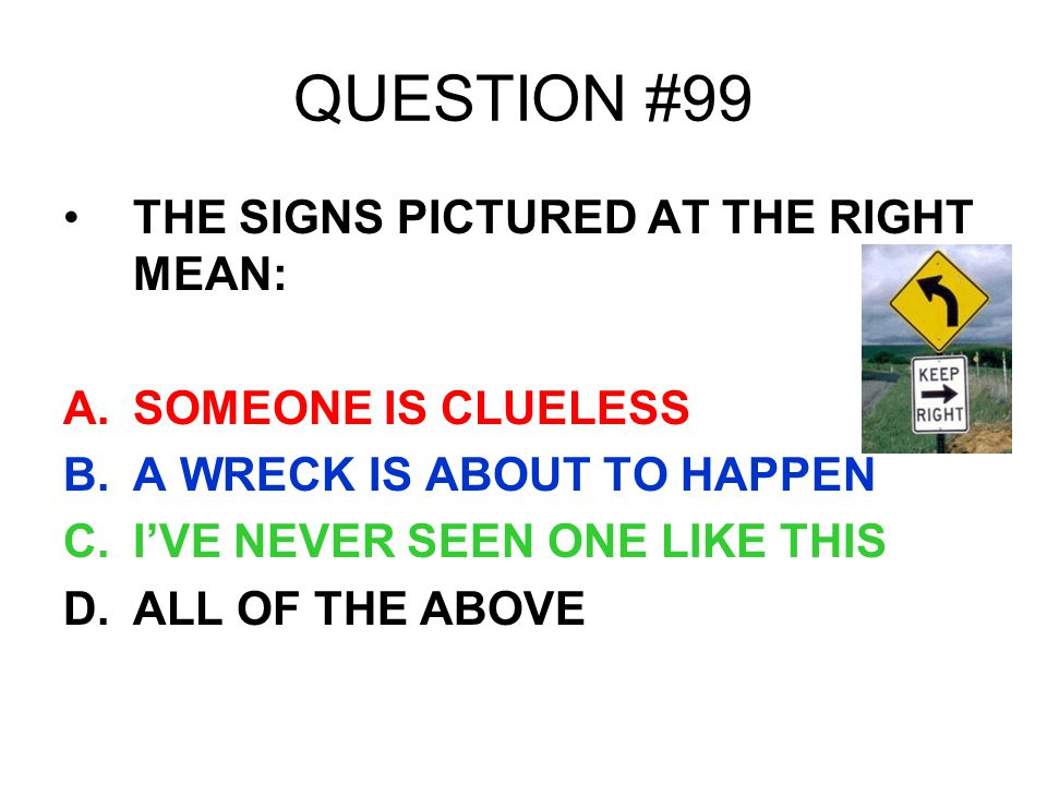 QUESTION #99 THE SIGNS PICTURED AT THE RIGHT MEAN: SOMEONE IS CLUELESS