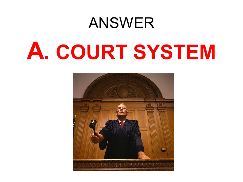 ANSWER A. COURT SYSTEM