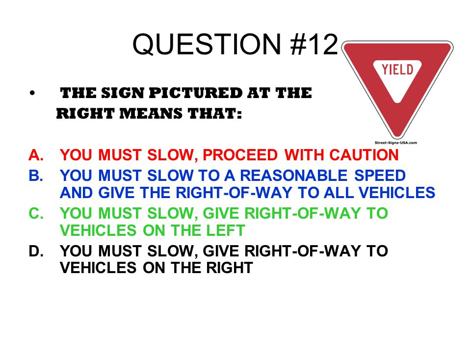 QUESTION #12 THE SIGN PICTURED AT THE RIGHT MEANS THAT: