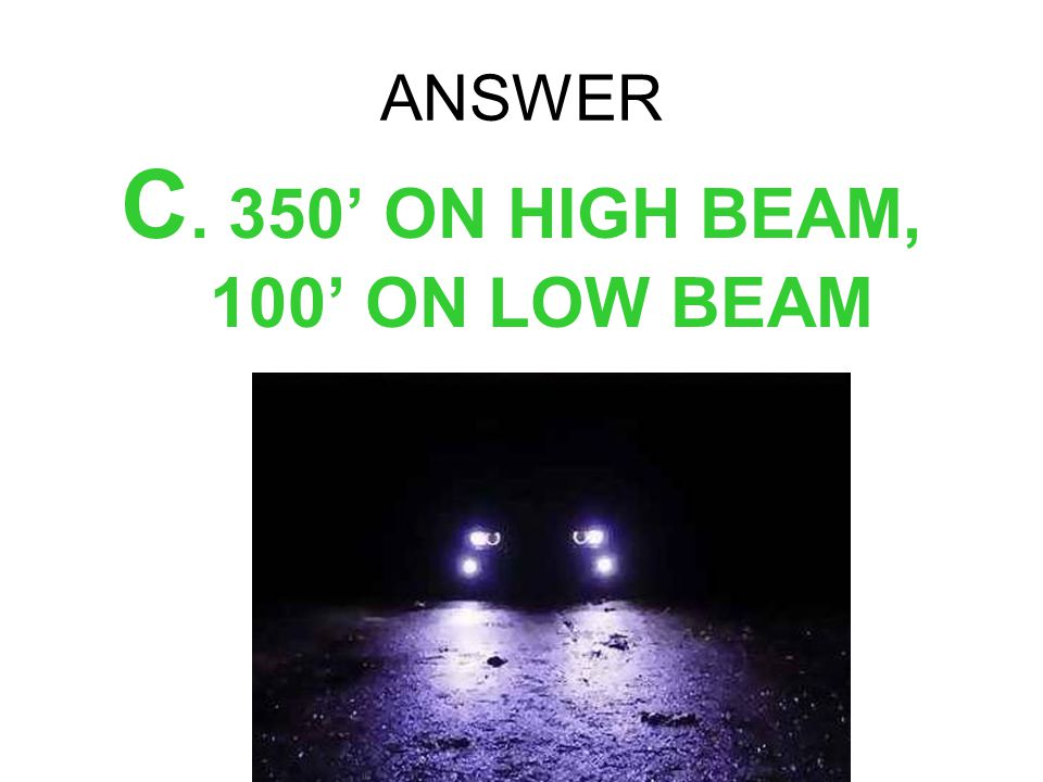 C. 350' ON HIGH BEAM, 100' ON LOW BEAM