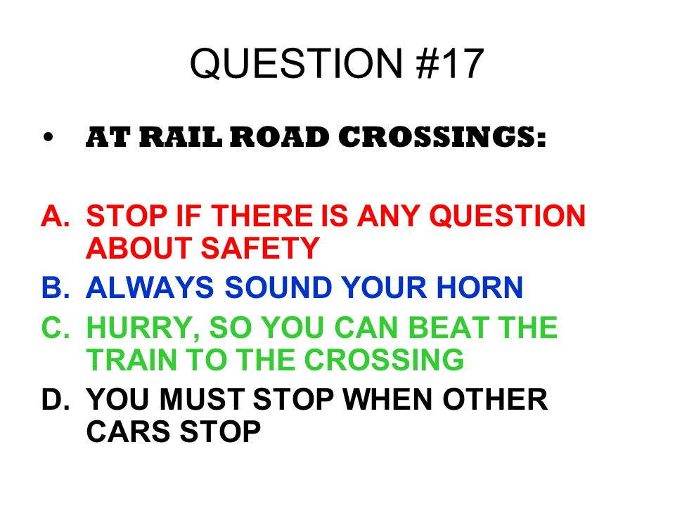 QUESTION #17 AT RAIL ROAD CROSSINGS: