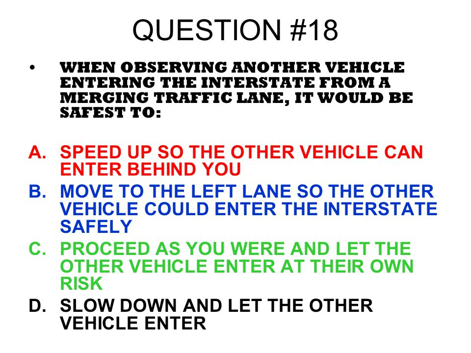 QUESTION #18 SPEED UP SO THE OTHER VEHICLE CAN ENTER BEHIND YOU