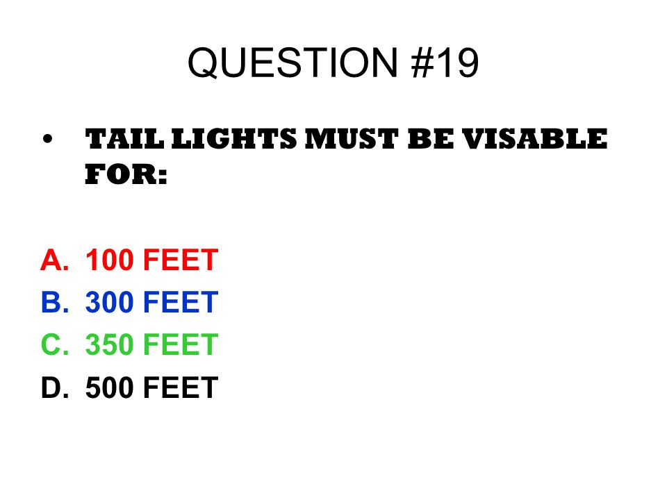 QUESTION #19 TAIL LIGHTS MUST BE VISABLE FOR: 100 FEET 300 FEET