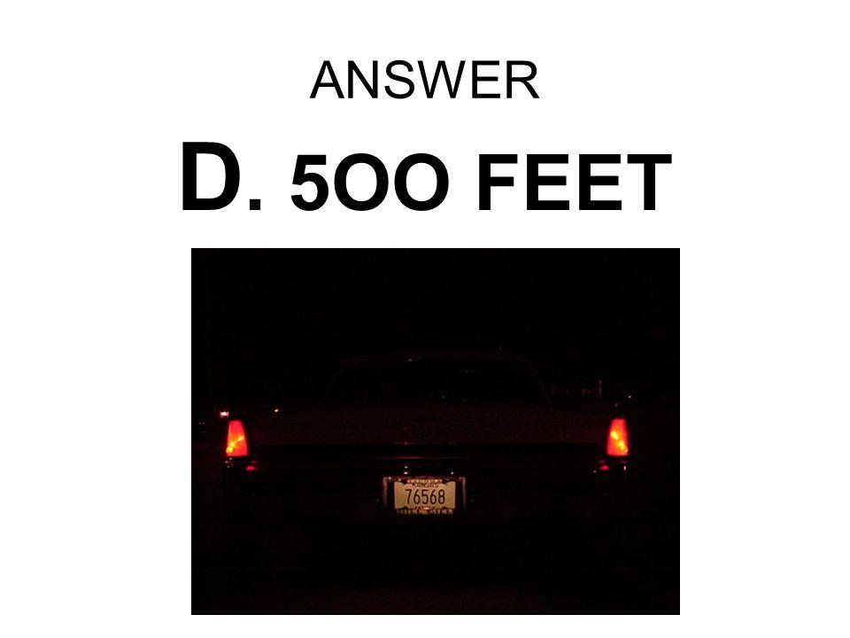 ANSWER D. 5OO FEET