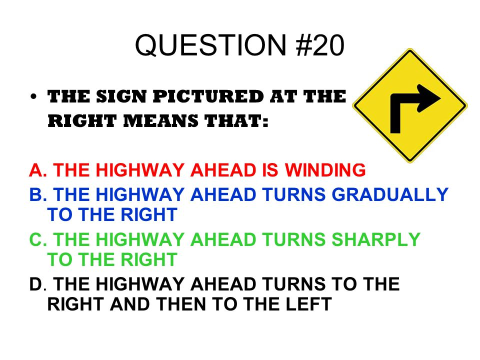 QUESTION #20 THE SIGN PICTURED AT THE RIGHT MEANS THAT: