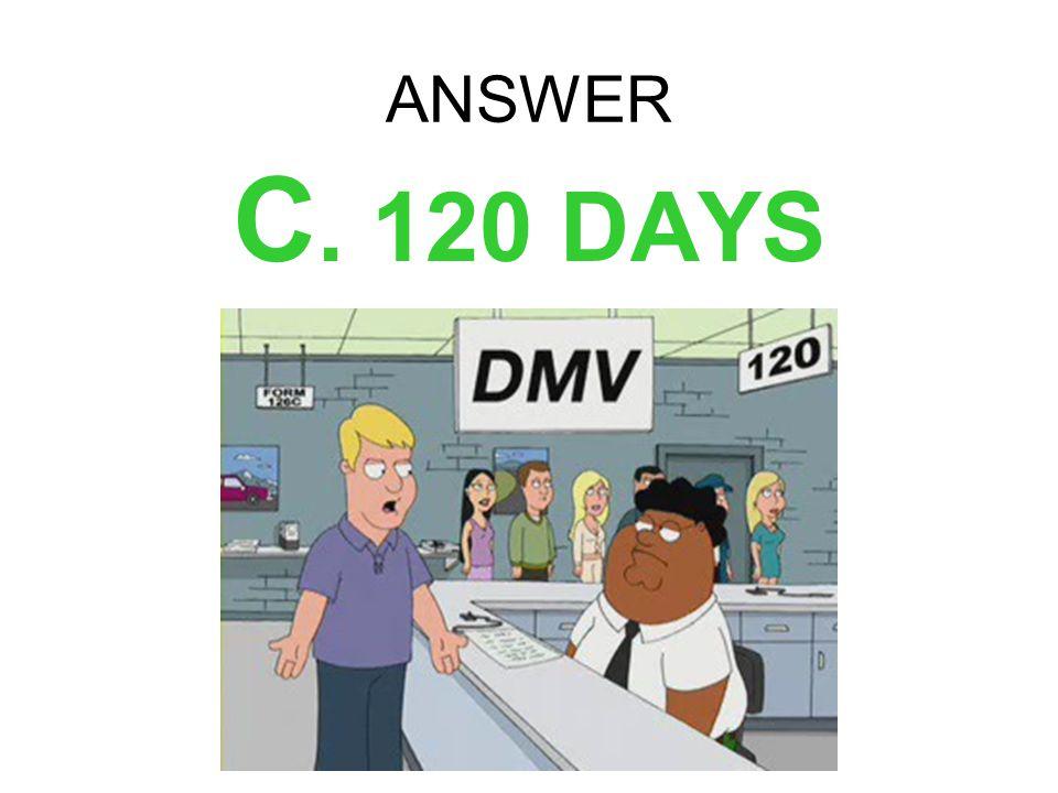 ANSWER C. 120 DAYS