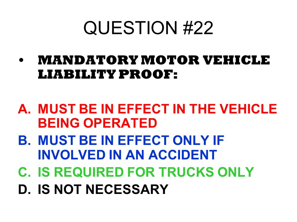 QUESTION #22 MANDATORY MOTOR VEHICLE LIABILITY PROOF: