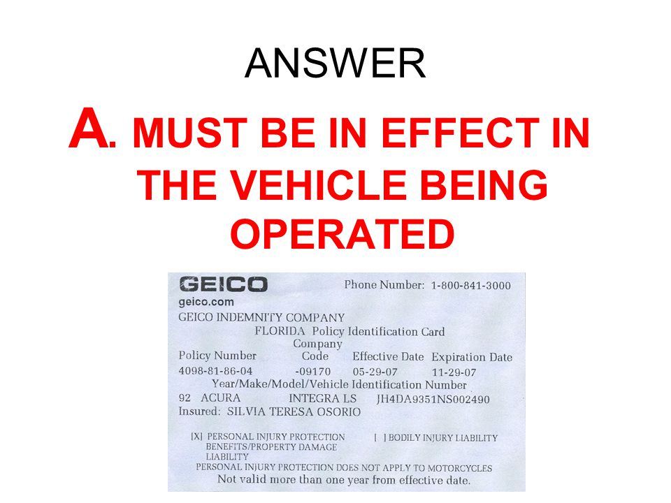 A. MUST BE IN EFFECT IN THE VEHICLE BEING OPERATED