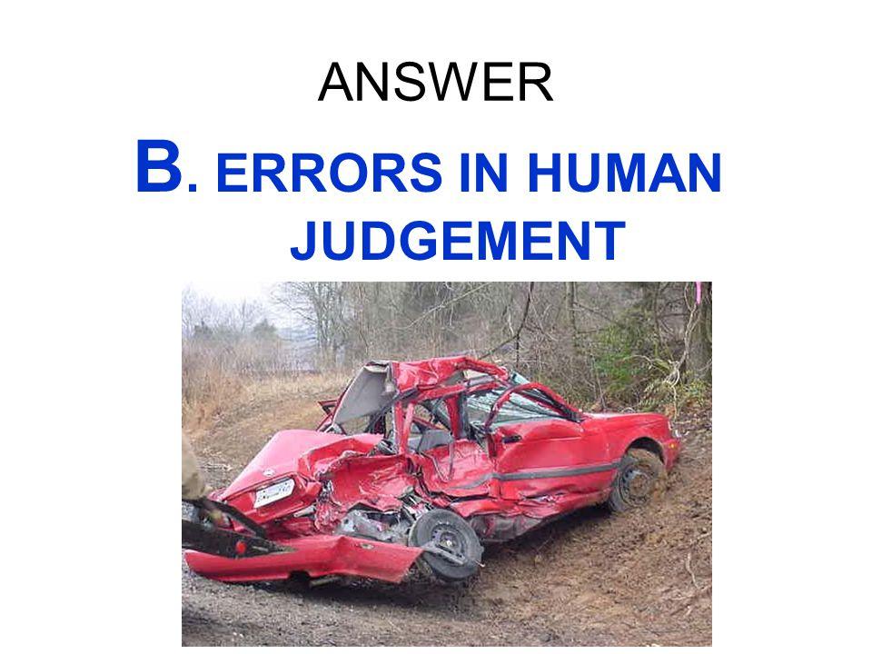B. ERRORS IN HUMAN JUDGEMENT