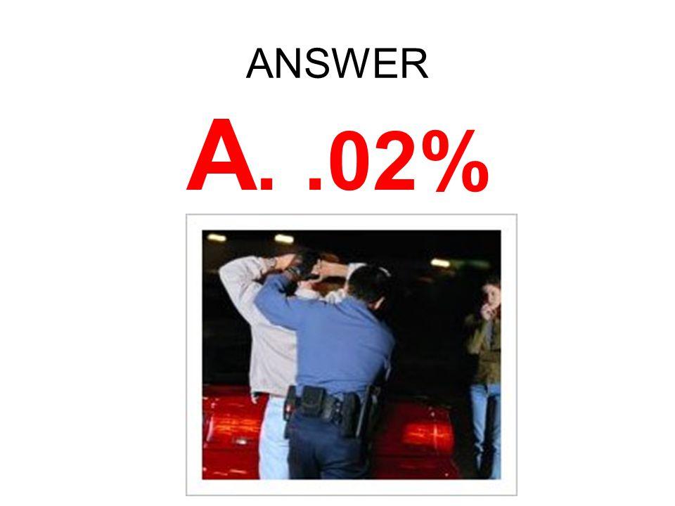 ANSWER A. .02%