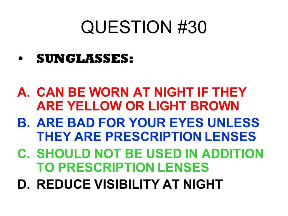 QUESTION #30 SUNGLASSES: