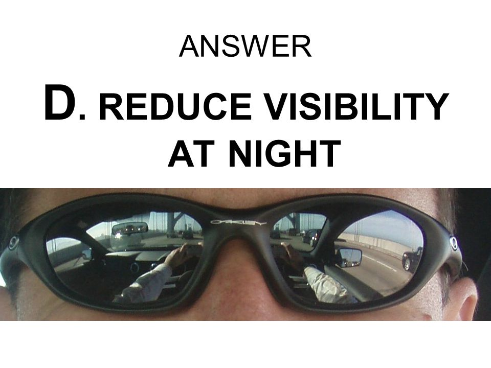 D. REDUCE VISIBILITY AT NIGHT